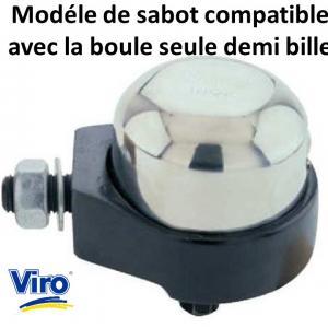 Modele sabot viro compatible avec la boule seule demi bille